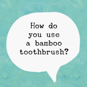 How do you use a bamboo toothbrush?